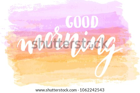 Good morning hand lettering phrase on watercolor imitation brushed background.  Modern calligraphy inspirational quote. Light pastel colored. Vector illustration.