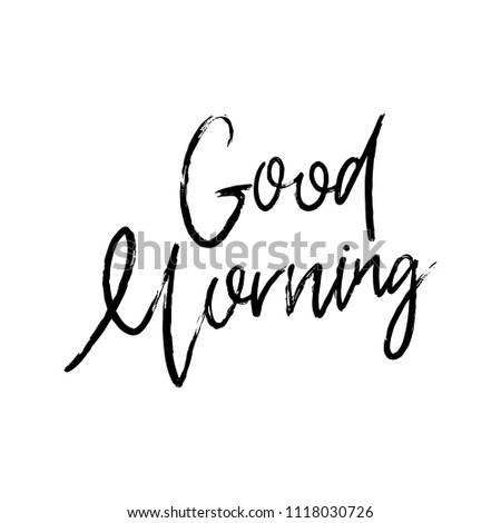 Good morning. Vector hand drawn poster with phrase. Typography isolated card, image with lettering. Black quote on white background. Design for t-shirt and prints.