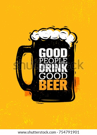 Good People Drink Good Beer. Craft Brewery Artisan Creative Vector Sign Concept. Rough Handmade Alcohol  Banner. Menu Page Design Element