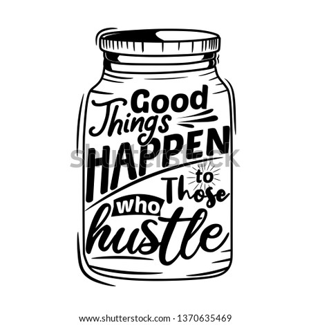 Good things happen to those who hustle. Premium motivational quote. Typography quote. Vector quote.