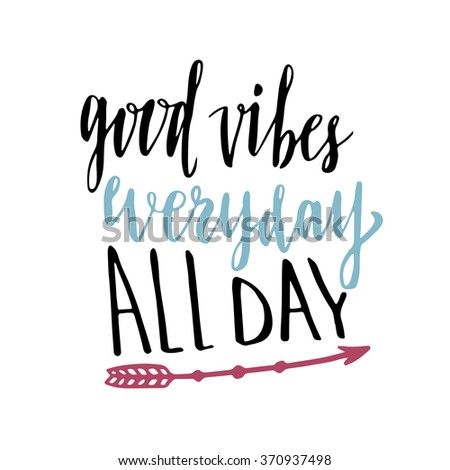 Good vibes everyday all day. Hand lettering calligraphy. Inspirational phrase. Vector hand drawn illustration