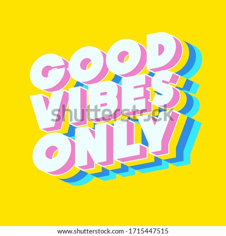 Good vibes only motivational poster 3d bold colorful modern typography. Inspirational positive sign. Quote typographic template. Vector 10 eps Сток-фото ©