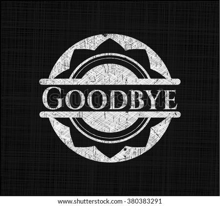 Goodbye chalk emblem written on a blackboard