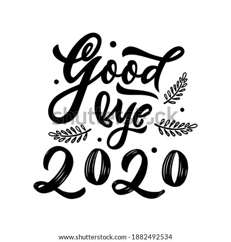 Goodbye 2020. Hand calligraphy lettering quote. Black color. Vector isolated phrase. Template as greeting card, poster, banner. New Year concept. Texture brush