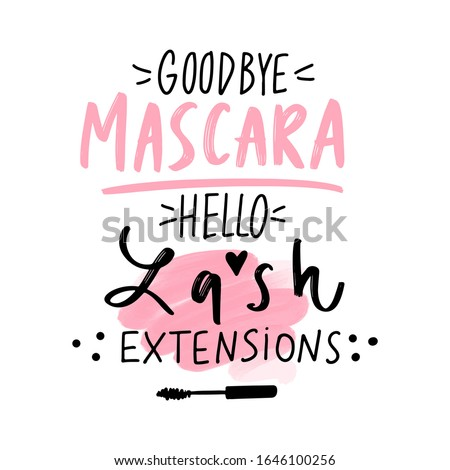 Goodbye mascara, hello lash extensions. Vector Hand sketched Lashes quote. Calligraphy phrase for beauty salon, lash extensions maker, decorative cards, beauty blogs. Fashion phrase.