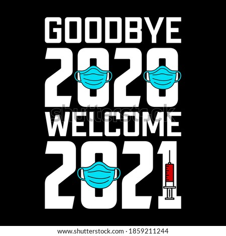 Goodbye 2020 welcome 2021 - t-shirt,mask,typography vector - new year festival t shirt design with corona virus concept