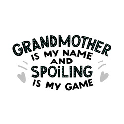 Grandma is my name and spoiling is my game quote. Hand drawn vector lettering with hearts. Concept for t shirt design, card, banner