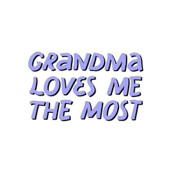 Grandma loves me the most quote. Hand drawn vector lettering. Concept for t shirt design, card, banner