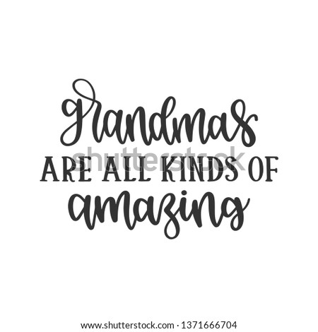 Grandmas are all kinds of Amazing - Mother's Day Hand Lettered - Handwritten Quote/Saying