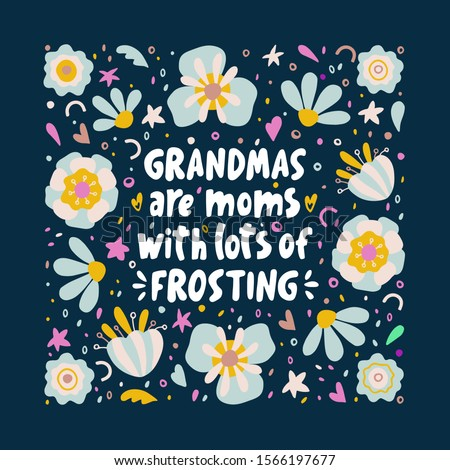Grandmas are moms with lots of frosting. Lettering quote illustration in frame with flowers on the dark background. Inspirational phrase about grandma. Ideal for greeting card, print, poster, banner.