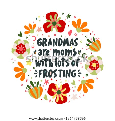 Grandmas are moms with lots of frosting. Vector lettering quote about grandmother. Hand-drawn illustration in bright flower frame.