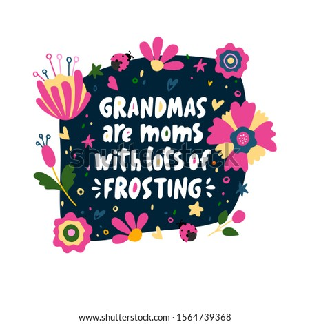 Grandmas are moms with lots of frosting. Vector lettering quote about grandmother. Hand-drawn illustration in flower frame on the dark background.