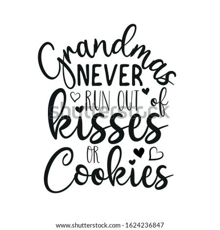 Grandmas never run out kisses or cookies- funny text with heart. Good for greeting card, poster, banner, textile print, and gift design.