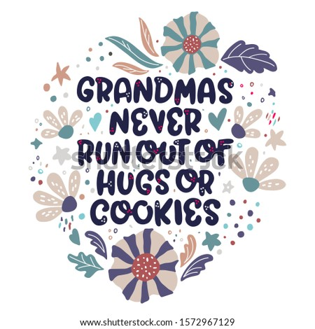 Grandmas never run out of hugs and cookies. Bright lettering quote with flowers on the white background. Inspirational phrase about grandma. Ideal for greeting card, print, poster, banner design.