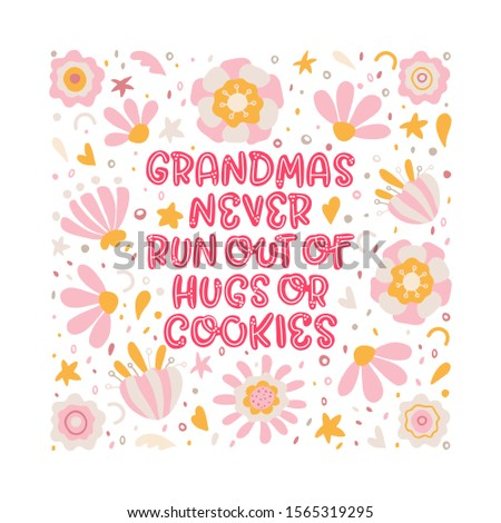 Grandmas never run out of hugs and cookies. Lettering illustration with flowers on the white background. Inspirational phrase about grandma. Ideal for greeting card, print, poster, banner design.