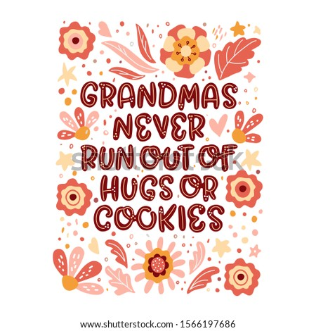 Grandmas never run out of hugs and cookies. Lettering illustration with flowers on the white background. Inspirational phrase about grandmother. Ideal for greeting card, print, poster, banner design.