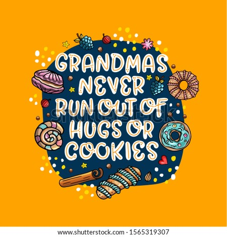 Grandmas never run out of hugs and cookies. Modern lettering illustration with cookies. Inspirational phrase about grandma. Ideal for greeting card, print, poster, banner design.
