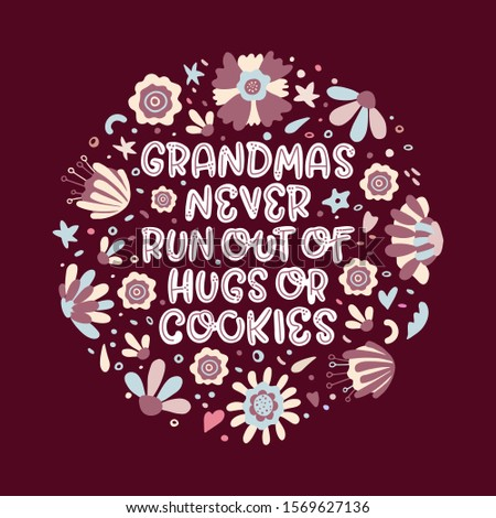 Grandmas never run out of hugs and cookies. Modern lettering quote with flowers on the dark background. Inspirational phrase about grandma. Ideal for greeting card, print, poster, banner design.