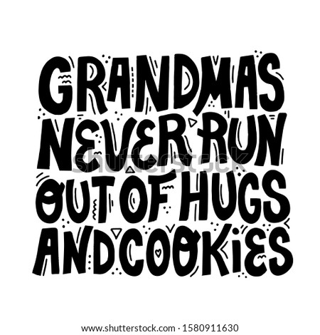 Grandmas never run out of hugs and cookies quote. Hand drawn vector lettering. Quote about grandmother. T shirt, cup design element.