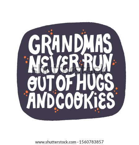 Grandmas never run out of hugs and cookies quote. Hand drawn vector lettering. T shirt, cup design element.