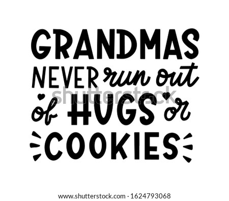 Grandmas never run out of hugs or cookies. Hand lettering quote isolated on white background. Black color. Vector illustration.