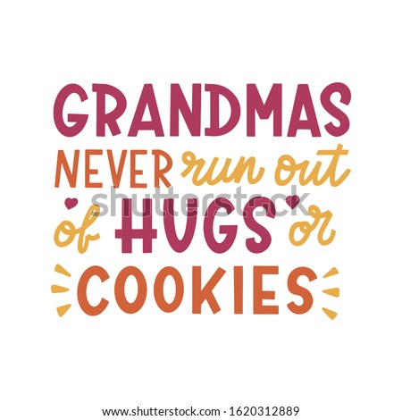 Grandmas never run out of hugs or cookies. Hand lettering quote. Print for greeting cards, t-shirts, mugs, posters and other. Vector illustration.