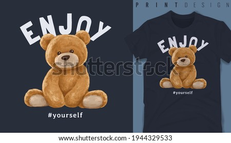 Graphic t-shirt design, enjoy yourself slogan with bear doll,vector illustration for t-shirt.