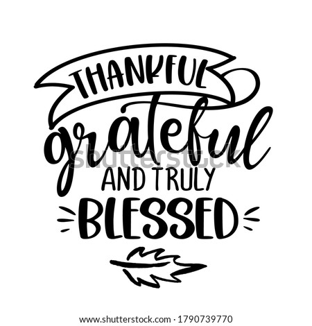Grateful Thankful and truly Blessed - Inspirational Thanksgiving day beautiful handwritten quote, lettering message. Hand drawn autumn, fall phrase. Handwritten modern brush calligraphy for Harvest.  Сток-фото ©