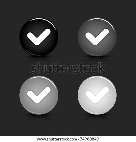 Grayscale glossy round web 2.0 button check mark icon with reflection and shadow on gray. 10 eps