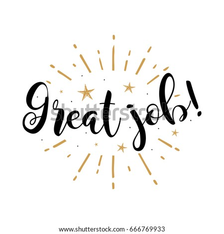 Great job. Beautiful greeting card poster with calligraphy black text Word gold fireworks star. Hand drawn design elements. Handwritten modern brush lettering on a white background isolated vector