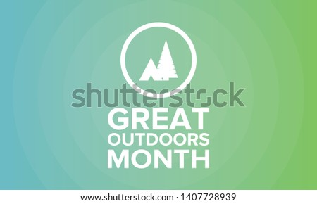 Great Outdoors Month in June. Celebrated annual in United States. Outdoor activities concept. Summer is the time to adventures, vacantion and connect with nature. Poster, card, banner and background