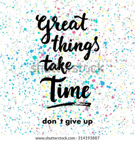great things take time don t