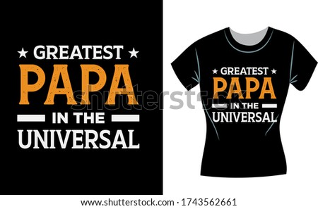 Greatest Papa in the Universal, Father's day t-shirt design, concept, fathers day shirts for dad and son, father shirts from daughter,fathers day gifts, fathers day
