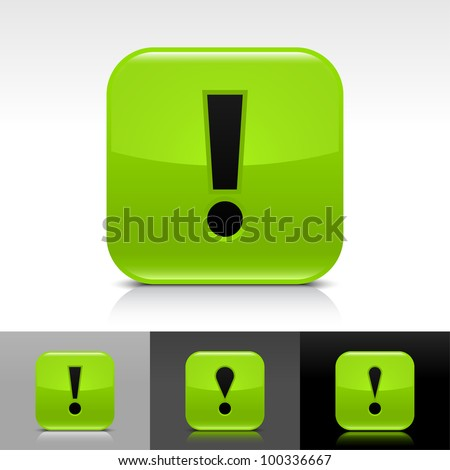 Green glossy web button with black exclamation mark sign. Rounded square icon with shadow, reflection on white, gray, black background. Vector 8 eps.
