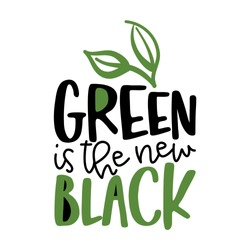 Green is the new black - text quotes and leaves drawing with eco friendly wisdom. Lettering poster or t-shirt textile graphic design. environmental Protection. Earth day