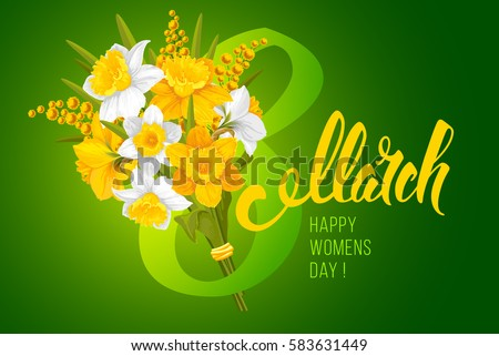 Greeting card for 8 march, International Womens Day, with bouquet of blooming daffodils and mimosa, and unusual calligraphic inscription. Vector illustration.