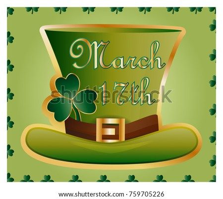 Greeting card of St. Patrick with sparkling green hat and leaves of a clover and an inscription -March 17th