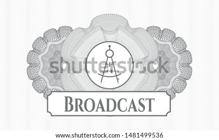 Grey money style emblem or rosette with drawing compass icon and Broadcast text inside