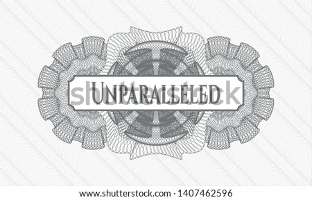 Grey money style emblem or rosette with text Unparalleled inside