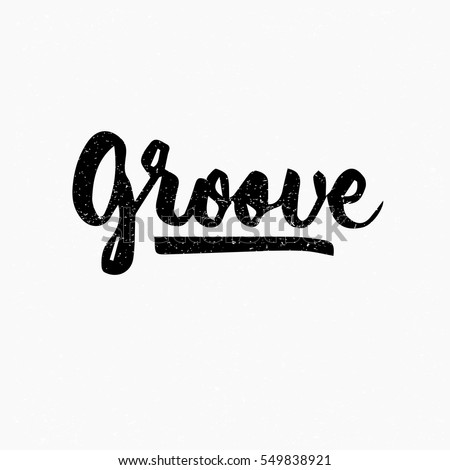 Groove. Ink hand lettering. Modern brush calligraphy. Handwritten phrase. Inspiration graphic design typography element. Cute simple vector sign.