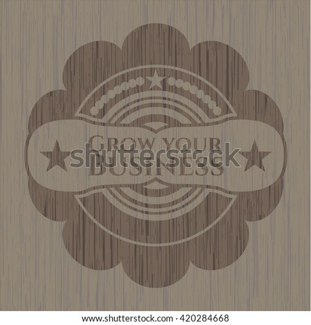 Grow your Business wood emblem. Vintage.