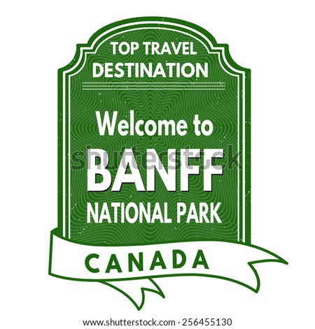 Grunge rubber stamp with text Welcome to Banff National Park, vector illustration