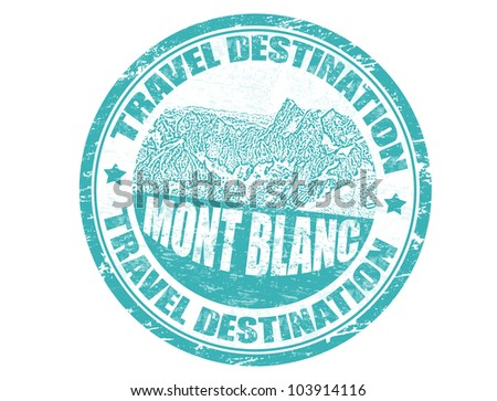 Grunge rubber stamp with the text travel destination Mont Blanc inside, vector illustration