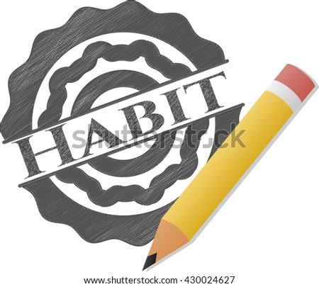 Habit drawn with pencil strokes