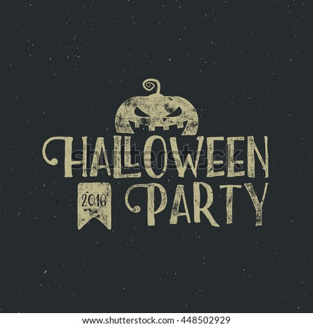 Halloween 2016 party label template with pumpkin and typography elements. Vector text with retro grunge effect. Stamp for scary holiday celebration. Print on t shirt, tee and other identity.