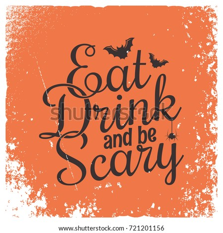 Halloween party vintage lettering background. Eat, drink and be scary.