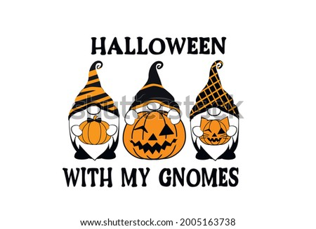 Halloween with my Gnomes. Halloween Gnomes Design. Halloween Quote. Lettering Design.