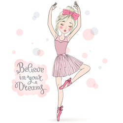 Hand drawn beautiful, lovely, little ballerina with freckles on the background with words believe in your dreams. Vector illustration.