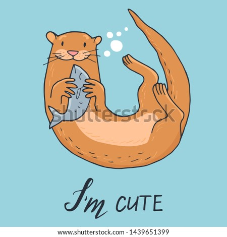 Hand-drawn cute otter with fish.  Hand written lettering - I am cute