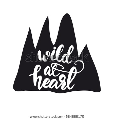 "Hand drawn design with lettering ""Wild at heart"" on a mountain shaped background. Vector illustration."